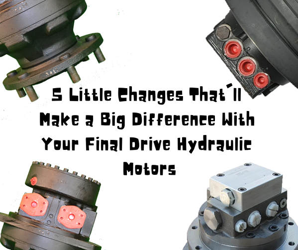 5 Little Changes That'll Make a Big Difference With Your Final Drive Hydraulic Motors