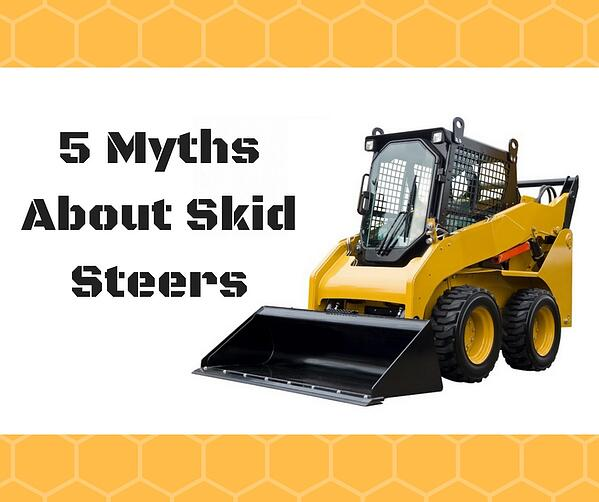 5 Myths About Skid Steers