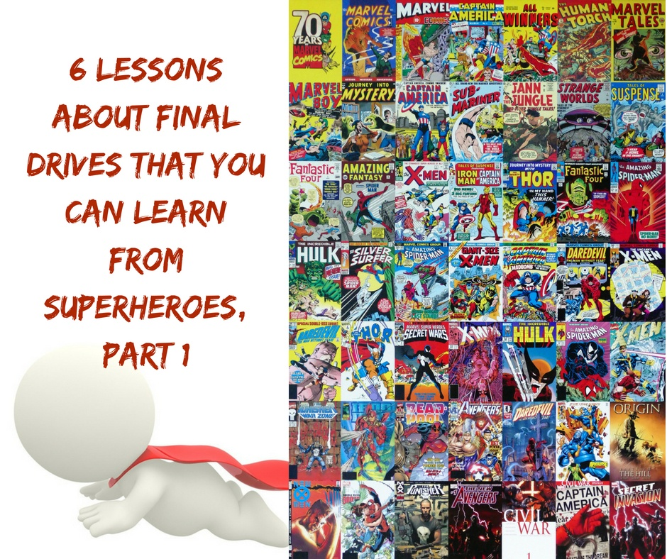 6 Lessons About Final Drives That You Can Learn From Superheroes, Part 1 (1)