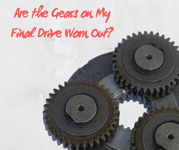 Are the Gears on My Final Drive Worn Out_