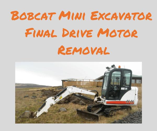 Bobcat Mini Excavator Final Drive Motor Removal