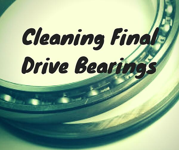 Cleaning Final Drive Bearings