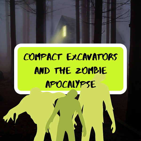 Compact Excavators and the Zombie Apocalypse