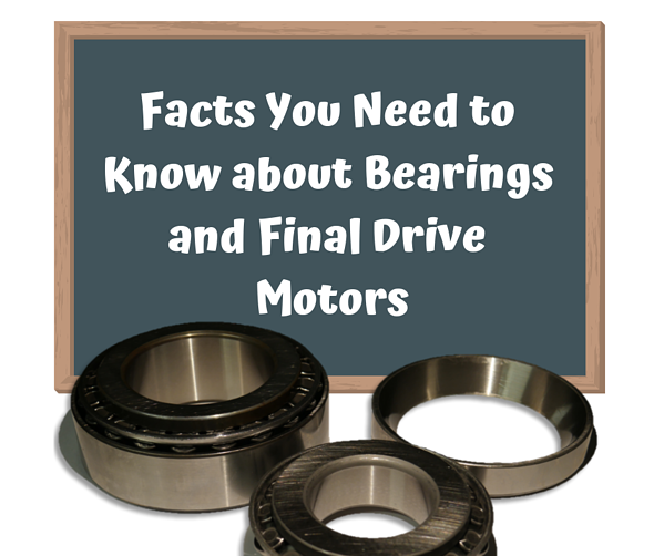 Facts You Need to Know about Bearings and Final Drive Motors