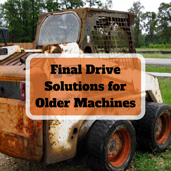 Final Drive Solutions for Older Machines