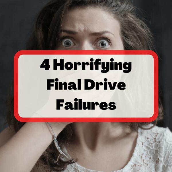 Horrifying Final Drive Failures