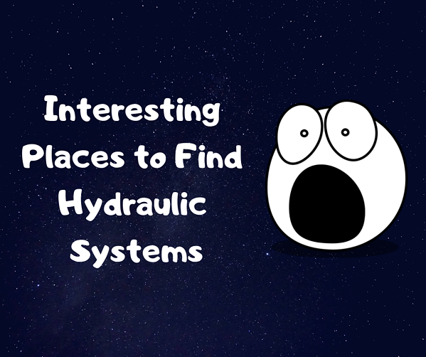 Interesting Places to Find Hydraulic Systems