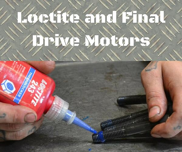 Loctite and Final Drive Motors