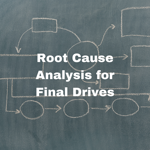 Root Cause Analysis for Final Drives