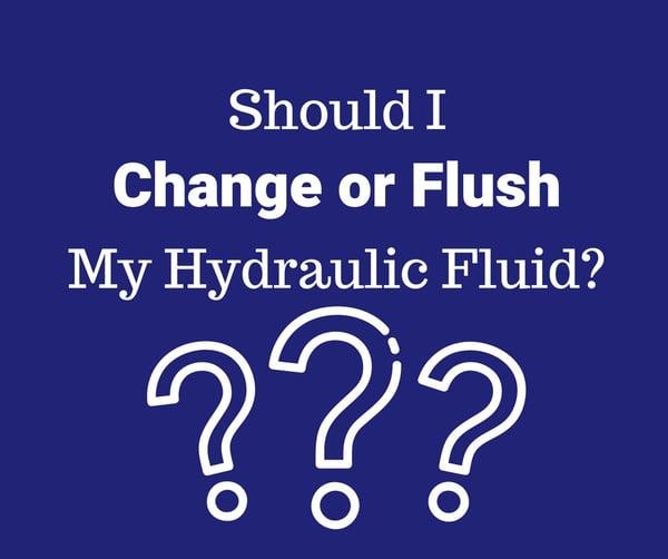 Should I Change or Flush My Hydraulic Fluid?