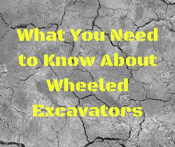 What You Need to Know About Wheeled Excavators