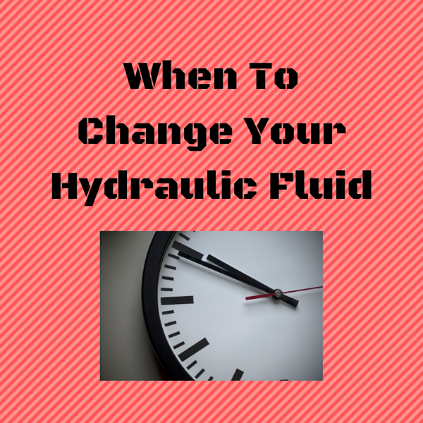 When To Change Your Hydraulic Fluid