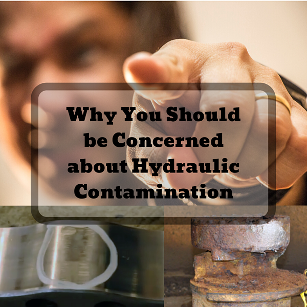 Why You Should be Concerned about Hydraulic Contamination