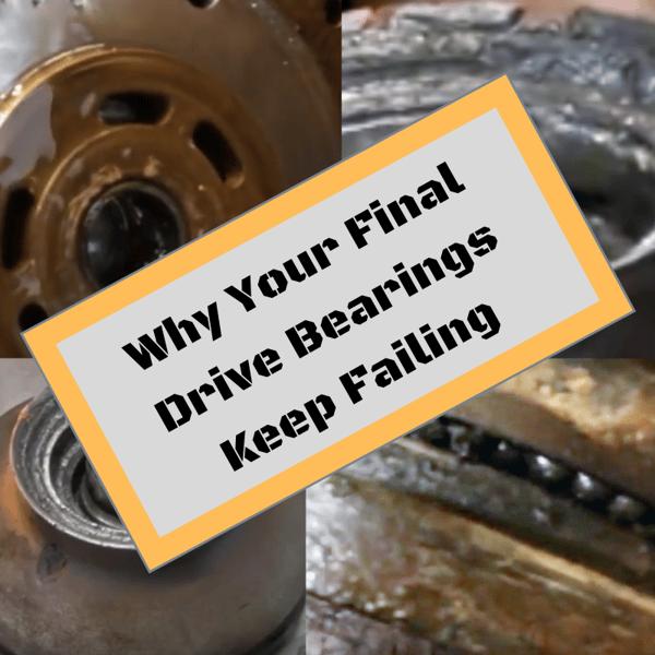 Why Your Final Drive Bearings Keep Failing