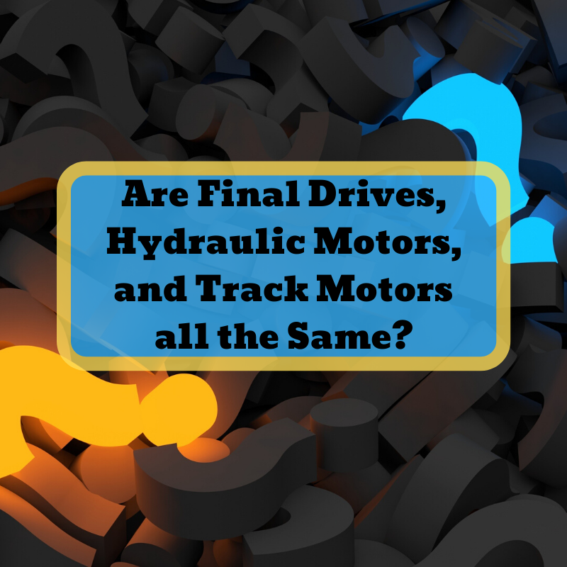 Are Final Drives, Hydraulic Motors, and Track Motors all the Same