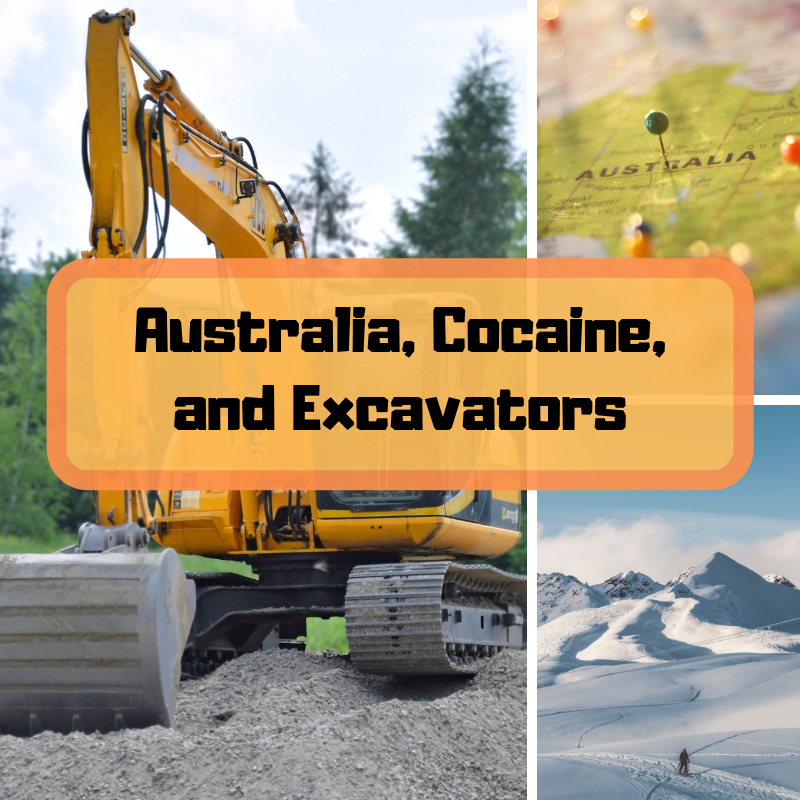 Australia, Cocaine, and Excavators