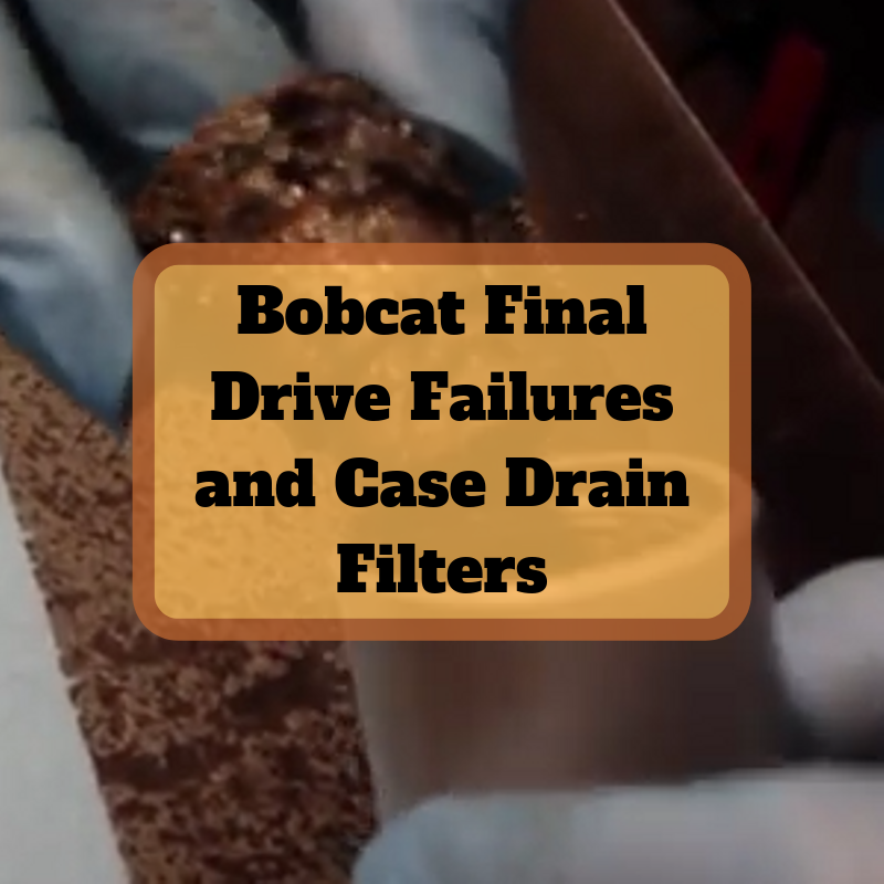 Bobcat Final Drive Failures and Case Drain Filters