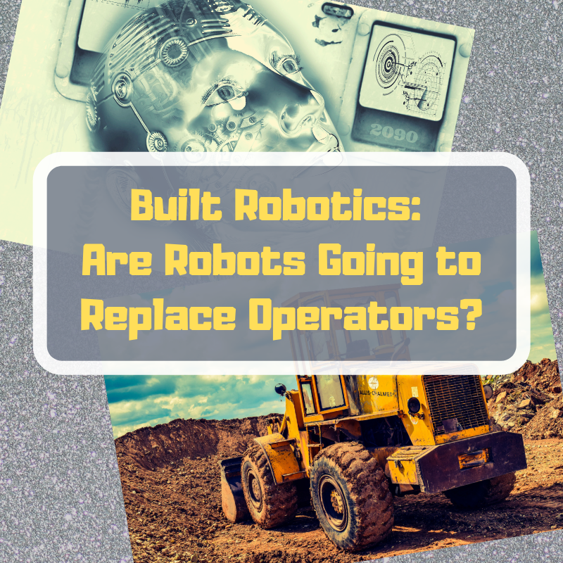 Built Robotics_ Are Robots Going to Replace Operators_