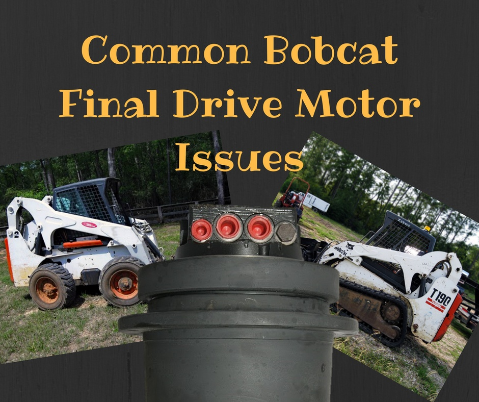 Common Bobcat Final Drive Motor Issues