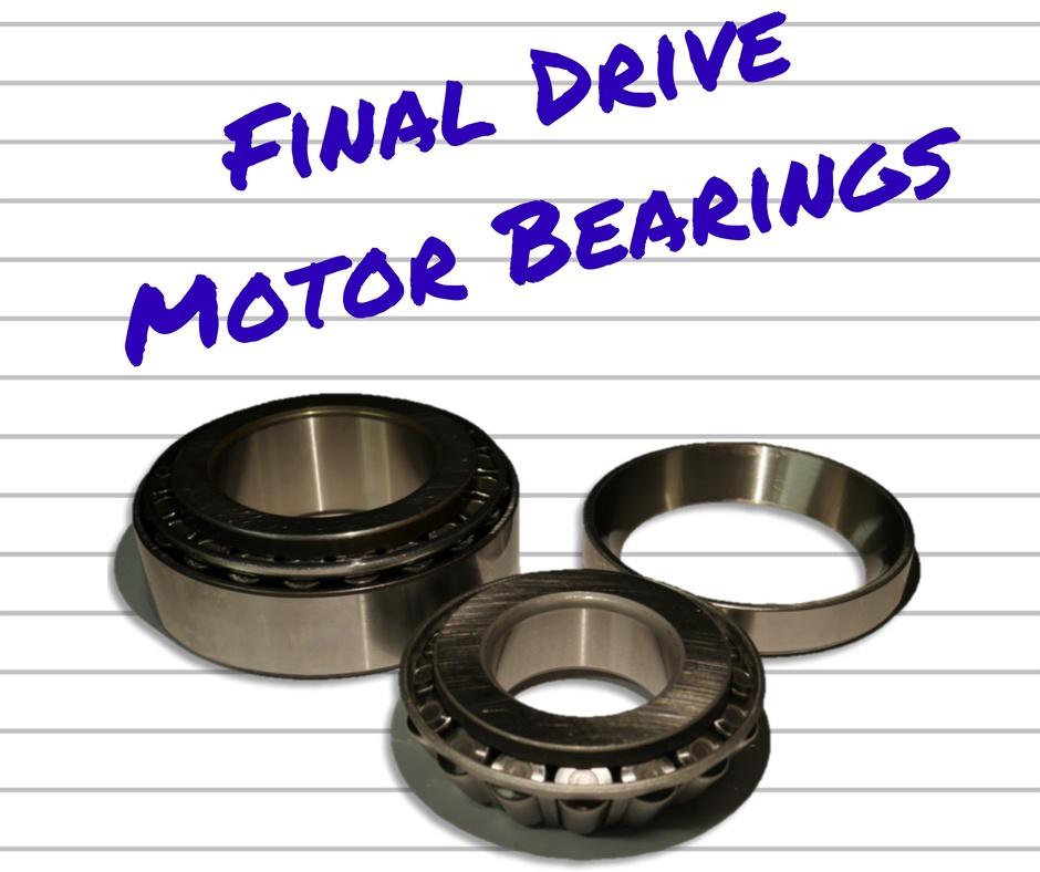 Final Drive Motor Bearings