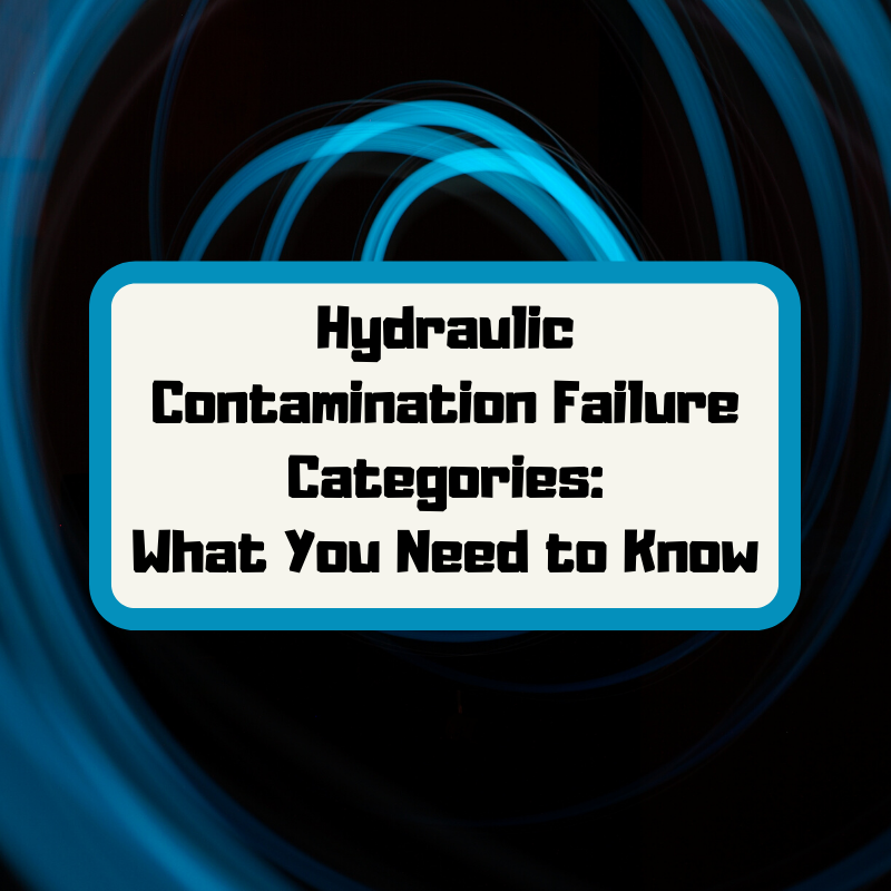 Hydraulic Contamination Failure Categories - What You Need to Know