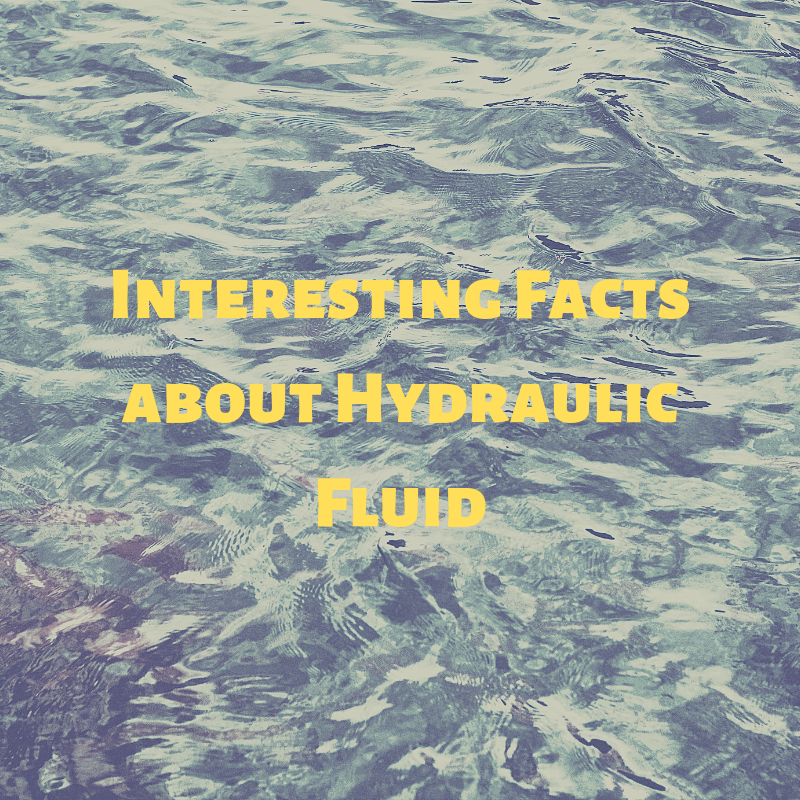 Interesting Facts about Hydraulic Fluid
