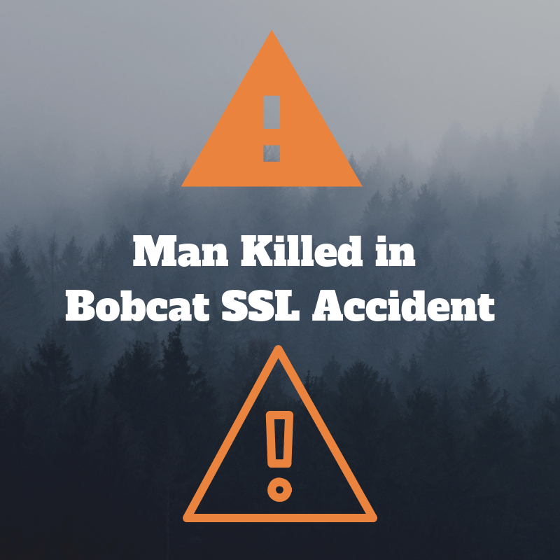 Man Killed in Bobcat Skid Steer Loader Accident