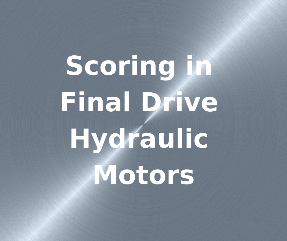 Scoring in Final Drive Hydraulic Motors