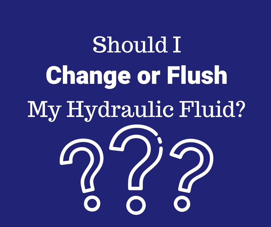 Should I Change or Flush My Hydraulic Fluid