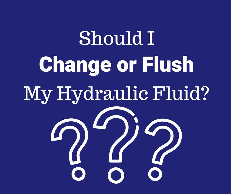 Should I Change or Flush My Hydraulic Fluid