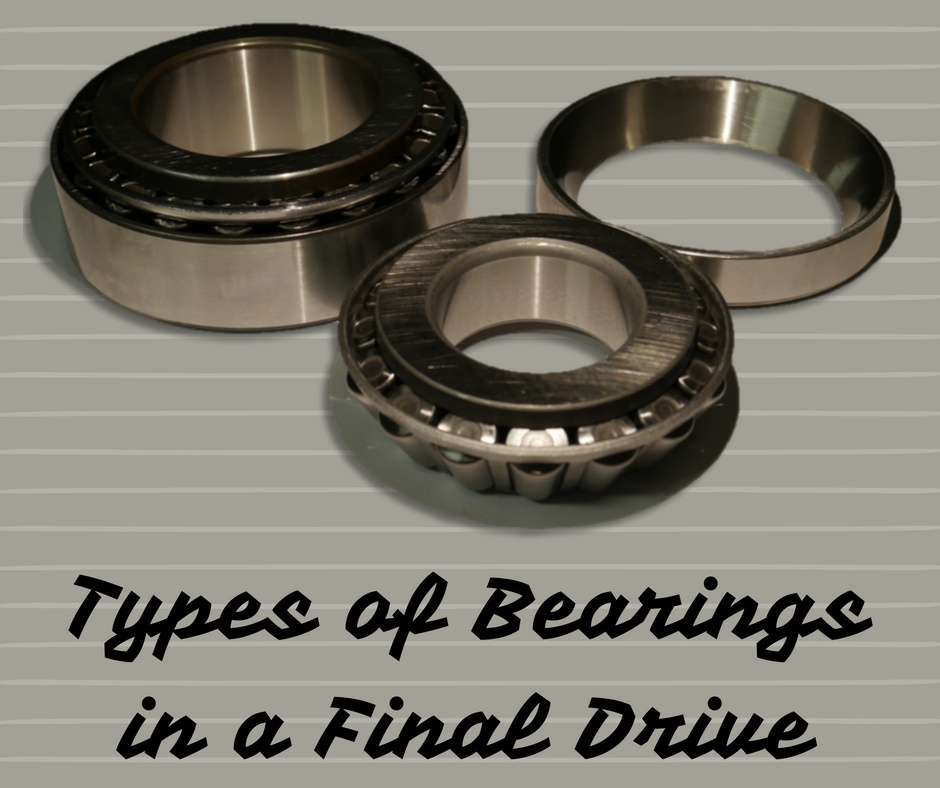 Types of Bearings in a Final Drive
