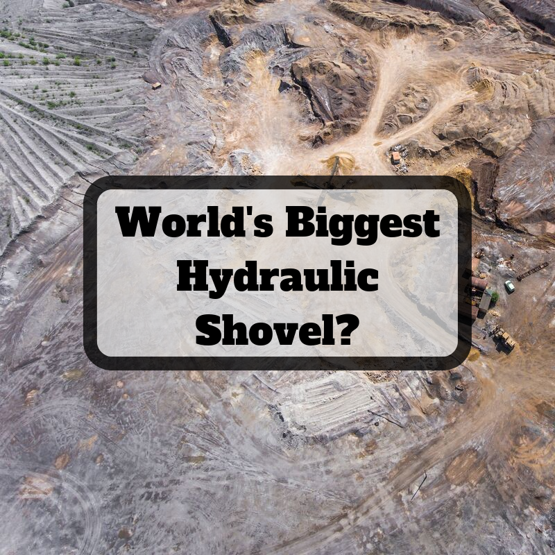 Worlds Biggest Hydraulic Shovel